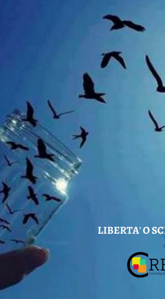 LIBERTA' O SCHIAVITU'? IL COACHING LIBERA DALLE GABBIE MENTALI